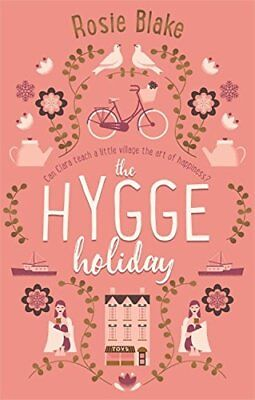 The Hygge Holiday: The warmest, funniest, cosi by Rosie Blake New Paperback Book