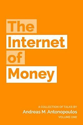 The Internet of Money: A collection of talks b by Andreas M.  New Paperback Book