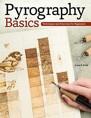 Pyrography Basics: Techniques and Exercises  by Lora S. Irish New Paperback Book