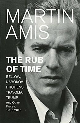 The Rub of Time: Bellow, Nabokov, Hitchens, Tr by Martin Amis New Hardcover Book