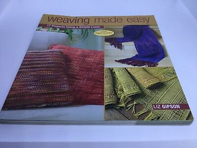 Weaving Made Easy 17 Projects Using a Simple Loom by Liz Gipson