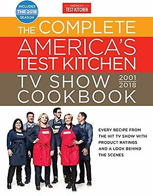 The Complete America's Test Kitchen TV Show Cookbook 2001-2018: Every Recipe ...