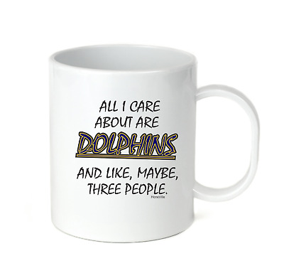 Coffee Cup Mug Travel 11 15 oz All I Care About Are Dolphins Maybe 3 People