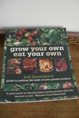 Grow Your Own, Eat Your Own. by Bob Flowerdews