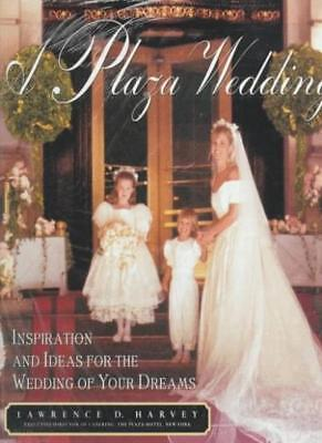 A Plaza Wedding: Inspiration and Ideas for the Wedding of Your Dreams By Lawren