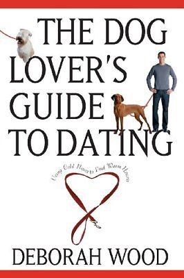 The Dog Owner's Guide to Dating By Deborah Wood