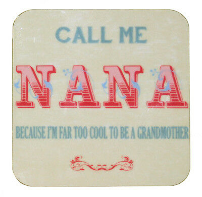 Call me Nana, I'm far to cool to be a grandmother. Drinks Table Coaster