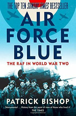 Air Force Blue: The RAF in World War Two by Patrick Bishop New Paperback Book