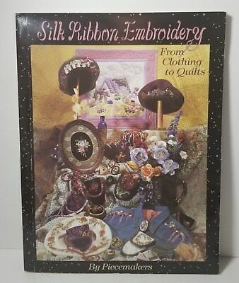 Silk Ribbon Embroidery From Clothing to Quilts Softcover 1996 Piecemakers