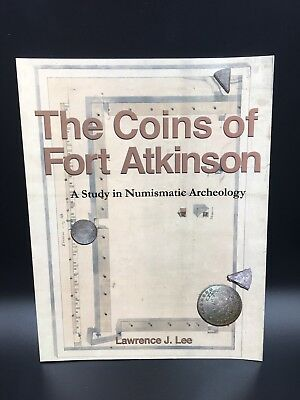 The Coins Of Fort Atkinson A Study In Numismatic Archeology Coin Book