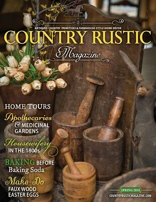 Country Rustic Magazine Spring 2018 Issue ~ Country Primitives & Farmhouse-Style