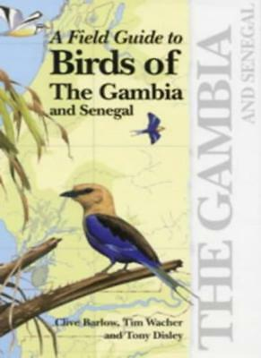A Field Guide to the Birds of the Gambia and Senegal By Clive Barlow, Tim Wache