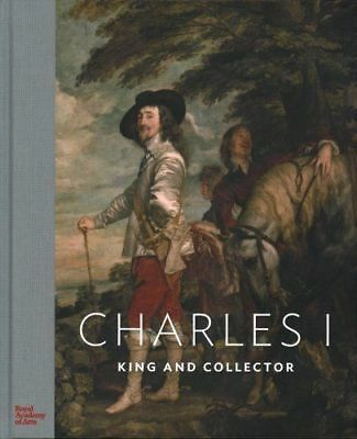 Charles I King and Collector by Desmond Shawe-Taylor 9781910350676