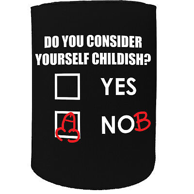 Stubby Holder - Do You Consider Yourself Childish - Funny Novelty Christmas Gift