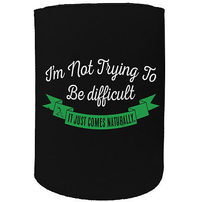 Stubby Holder - Im Not Trying To Be Difficult - Funny Novelty Birthday Gift Joke