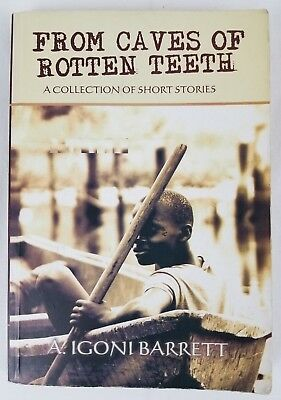 From Caves Of Rotten Teeth A Collection of Short Stories A. Igoni Barrett