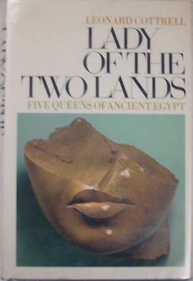 Lady Of The Two Lands: Five Queens Of Ancient Egypt - Leonard Cottrell