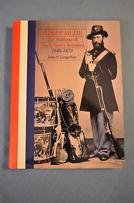 Army Blue; The Uniform of Uncle Sam's Regulars, 1848-1873, by John P. Langellier