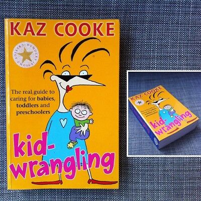 Kid Wrangling KAZ COOKE Real Guide to Caring for Babies Toddlers Preschoolers