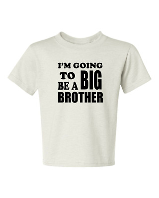 I/'m Going To Be A Big BROTHER #1 KIDS TEE 6 Months TO 18-20=XL Newest style