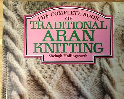 The Complete Book of Traditional Aran Knitting ~ Shelagh Hollingworth 1983 PB