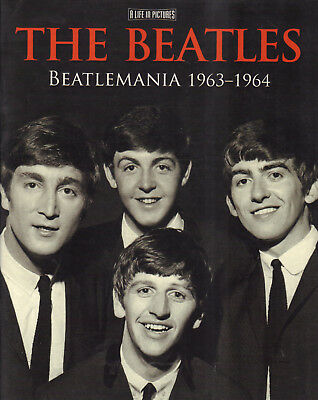 THE BEATLES (BEATLEMANIA 1963-1964) - A LIFE IN PICTURES - Tim Hill