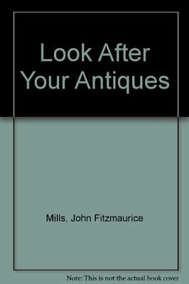Look After Your Antiques By John Fitzmaurice Mills. 0890094101