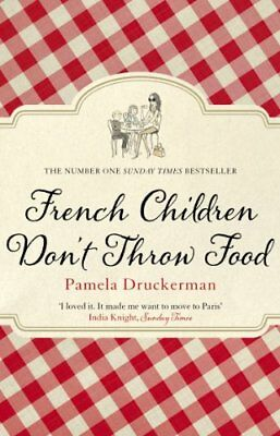 French Children Don't Throw Food by Pamela Druckerman New Paperback Book