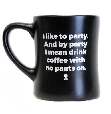 DEATH WISH COFFEE DINER MUG I like to party,I mean drink coffee with no pants on