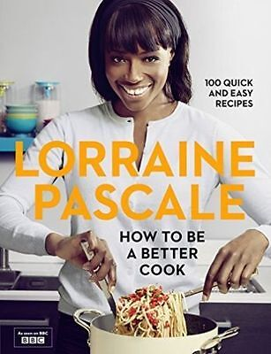 How to Be a Better Cook (Hardcover), Pascale, Lorraine, H/B - New Book