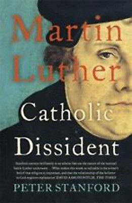 Martin Luther: Catholic Dissident, New, Stanford, Peter Book