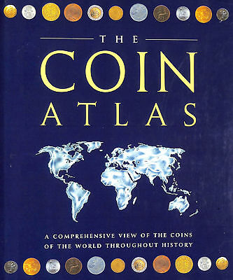 The Coin Atlas: A Comprehensive View of the Coins of the World throughout Hist..