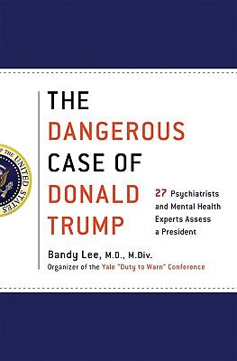 The Dangerous Case of Donald Trump 27 Psychiatrists by Bandy X Lee Hardcover NEW