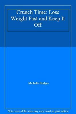 Crunch Time: Lose Weight Fast and Keep It Off By Michelle Bridges