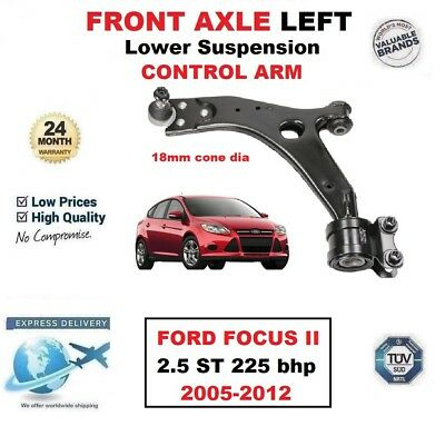 FRONT AXLE LEFT CONTROL ARM for FORD FOCUS II 2.5 ST 225 bhp 2005-2012 18mm cone