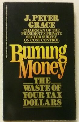 Burning Money:The Waste of Your Tax Dollars, by J. Peter Grace, Paperback