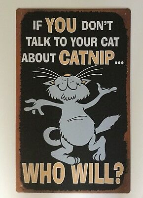 If You Can't Talk To Your Cat About Catnip Who Will? Metal Sign