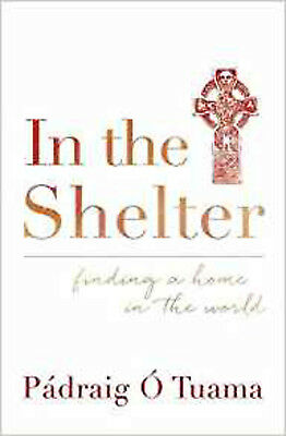 In the Shelter: Finding a Home in the World, New, O Tuama, Padraig Book