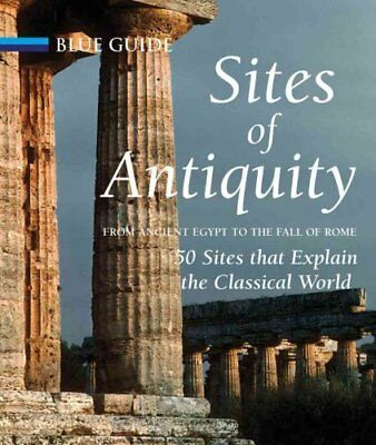 Blue Guides: Sites of Antiquity : From Ancient Egypt to the Fall of Rome, 50...