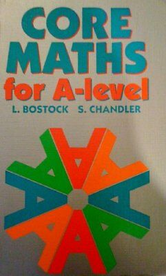 Core Maths for 'A' Level By L. Bostock, S. Chandler. 9780748700677