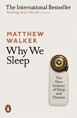 Why We Sleep: The New Science of Sleep and  by Matthew Walker New Paperback Book