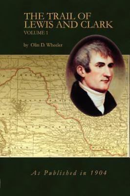 The Trail of Lewis and Clark, Vol. 1 by Wheeler, Olin D.