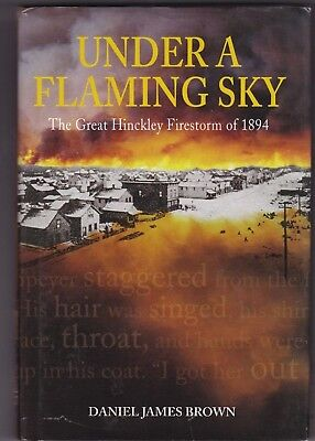 UNDER A FLAMING SKY  The Hinckley firestorm of 1894   by  DANIEl BROWN      7339