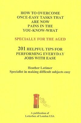 Aged? 201 Tips For Doing Once-Simple Now-Impossible  Everyday Jobs With Ease.