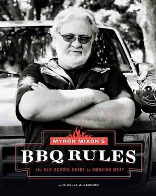Myron Mixon's BBQ Rules: The Old-School Guide to Smoking Meat 9781617691843