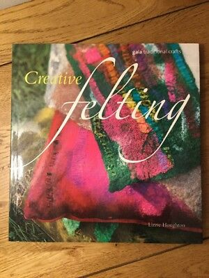 Creative Felting For Crafters & Felters Stunning Book By Lizzie Houghton Bargain