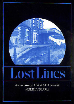 Lost Lines: Anthology of Britain's Lost Railways by Searle, Muriel V.