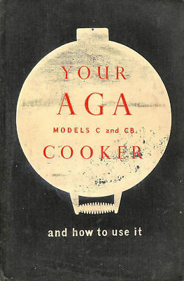Your Aga Cooker And How To Use It Models C And Cb by Aga Cookery Advisory Depart