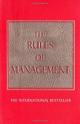 The Rules of Management: A Definitive Code for Managerial Success By Richard Te