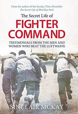 The Secret Life of Fighter Command By Sinclair McKay. 9781781312964